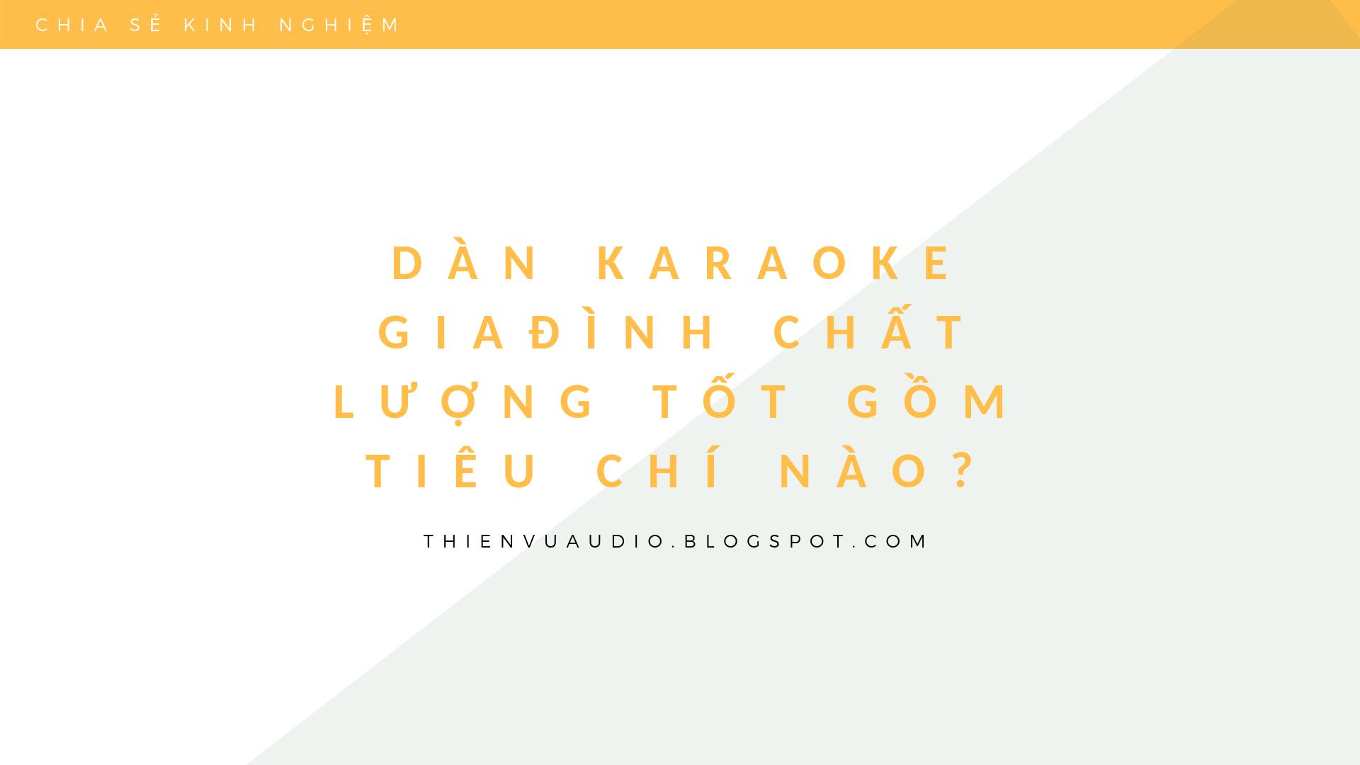 dàn karaoke gia đình chất lượng là gồm những gì?