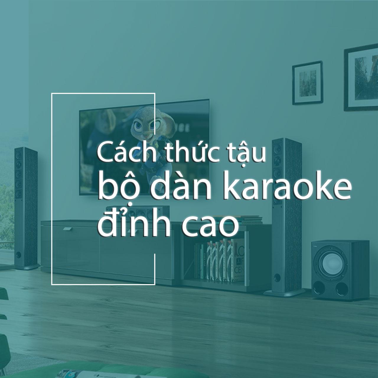 Tậu bộ dàn karaoke đỉnh cao