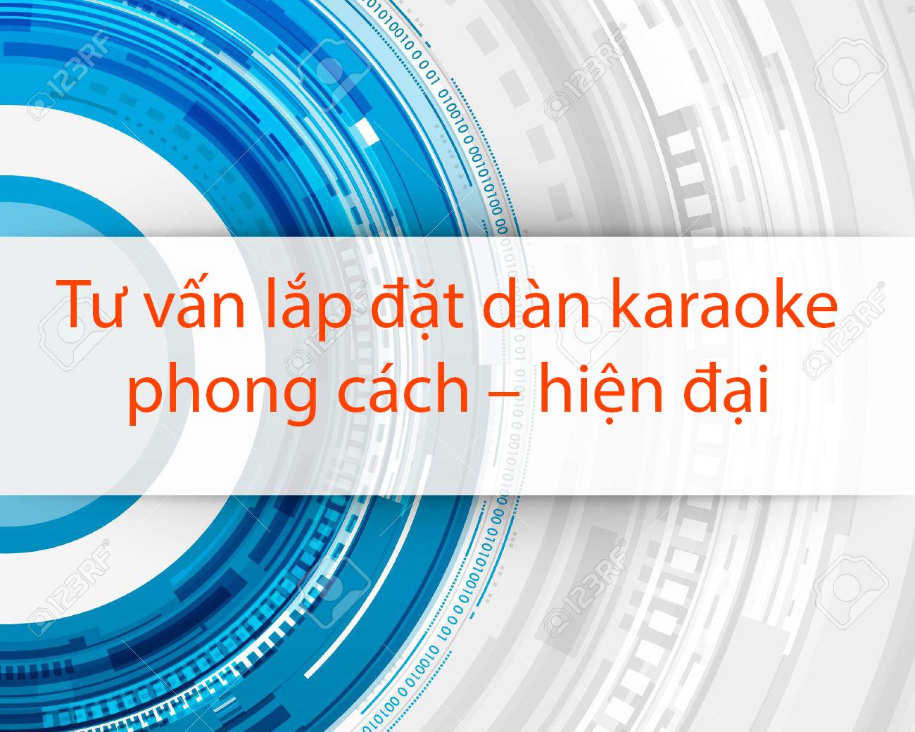 tư vấn lắp đặt dàn karaoke hiện đại chất lượng